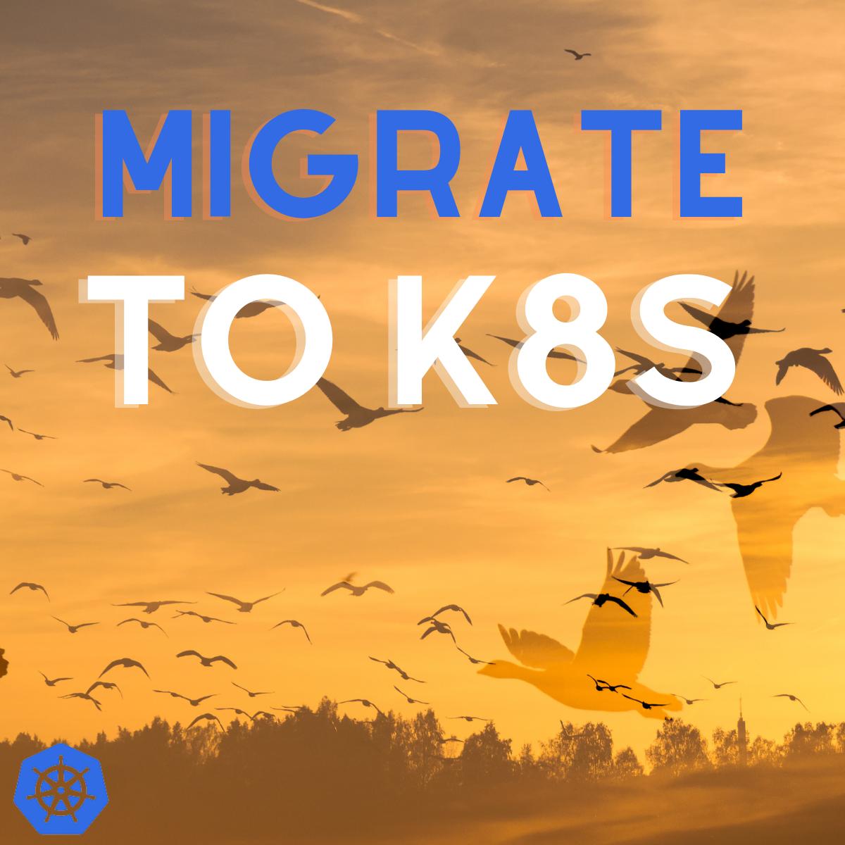 Migration to Kubernetes